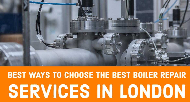 Best Ways to Choose the Best Boiler Repair Services in London